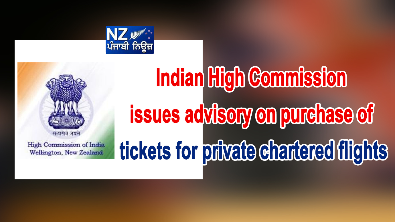Indian High Commission issues advisory on purchase of tickets for private chartered flights - NZ Punjabi News