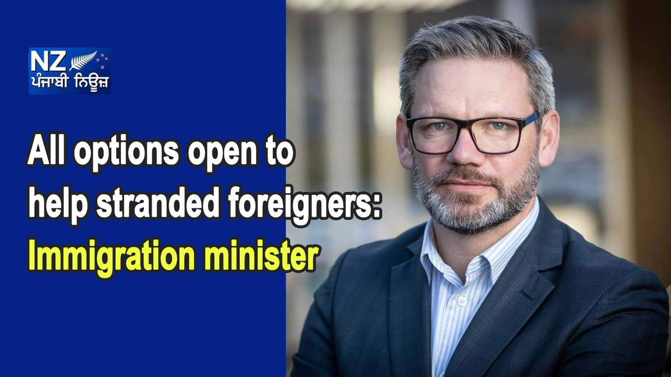 All options open to help stranded foreigners: Immigration minister - NZ Punjabi News