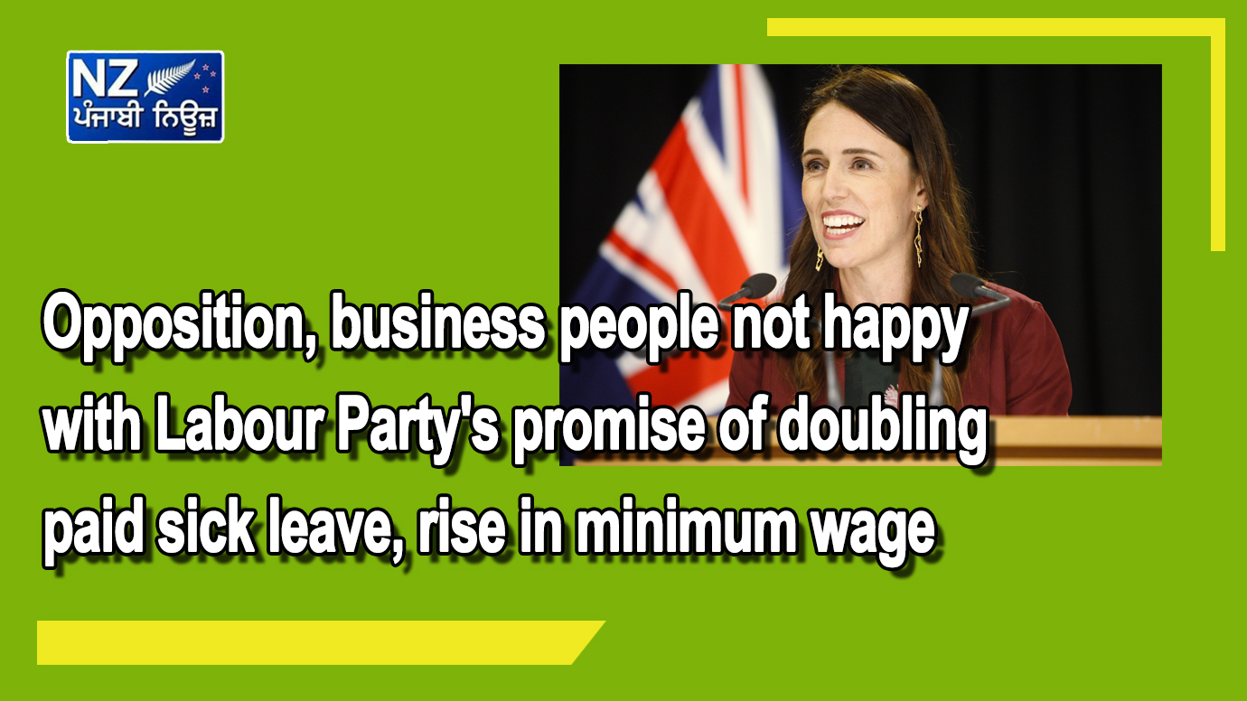 Opposition, business people not happy with Labour Party's promise of doubling paid sick leave, rise in minimum wage - NZ Punjabi News