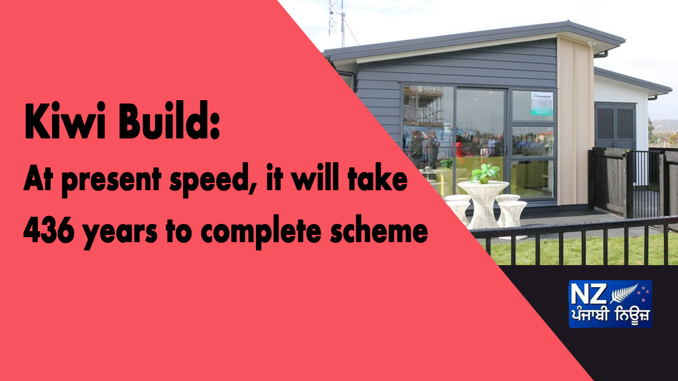 Kiwi Build: At present speed, it will take 436 years to complete scheme - NZ Punjabi News
