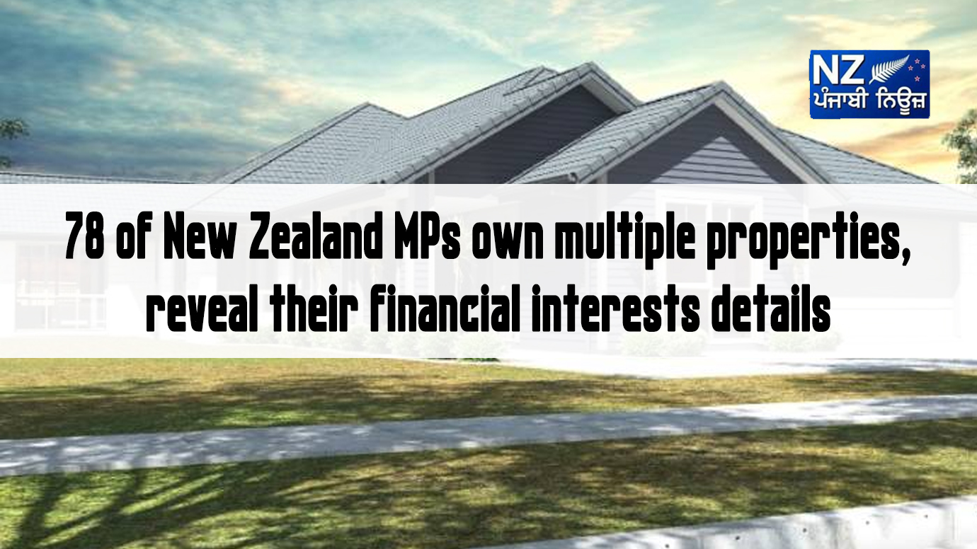 78 of New Zealand MPs own multiple properties, reveal their financial interests details - NZ Punjabi News