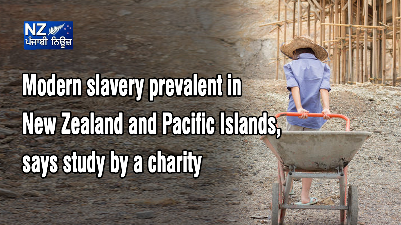 Modern slavery prevalent in New Zealand and Pacific Islands, says study by a charity - NZ Punjabi News