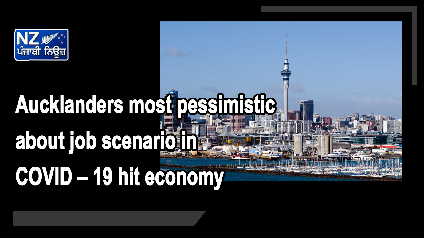 Aucklanders most pessimistic about job scenario in COVID – 19 hit economy - NZ Punjabi News