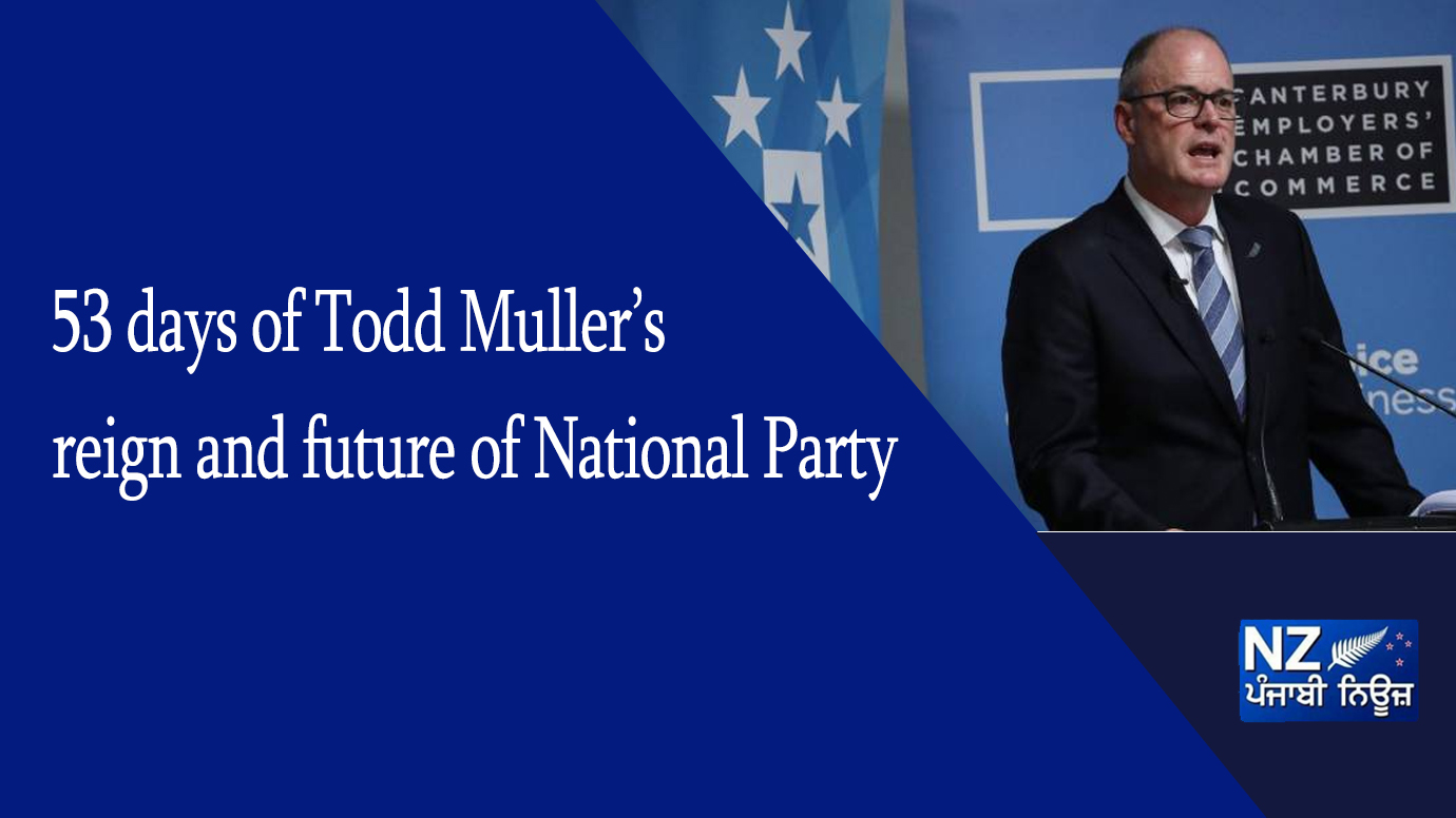 53 days of Todd Muller's reign and future of National Party - NZ Punjabi News