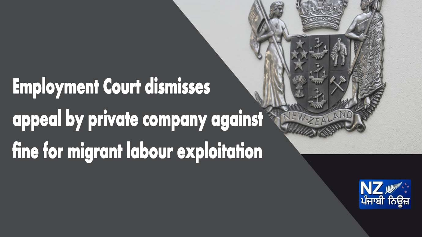 Employment Court dismisses appeal by private company against fine for migrant labour exploitation - NZ Punjabi News