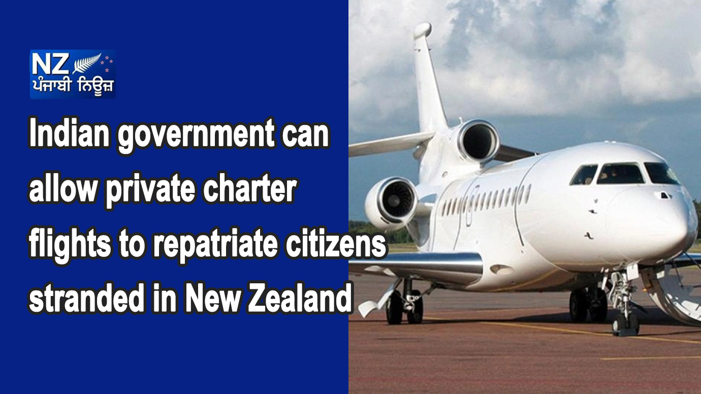 Indian government can allow private charter flights to repatriate citizens stranded in New Zealand - NZ Punjabi News