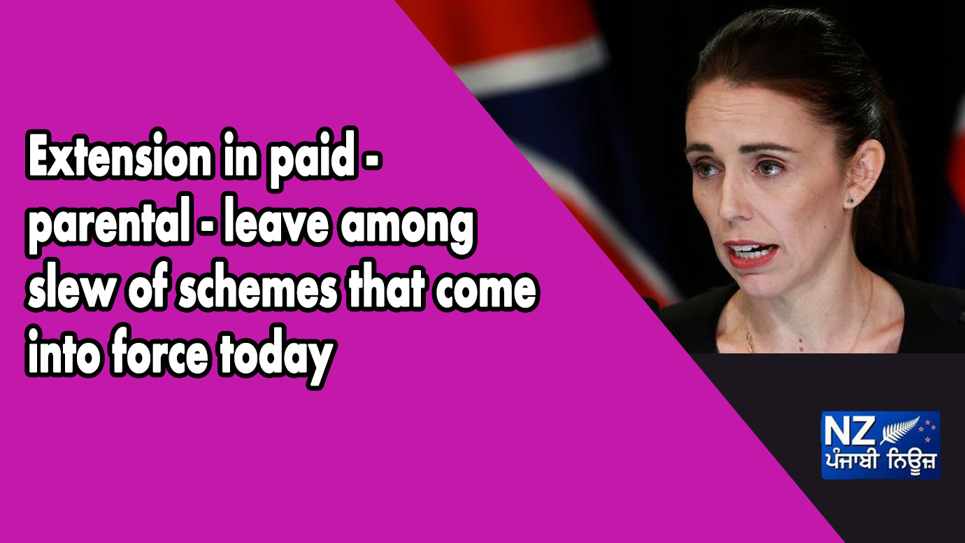 Extension in paid - parental - leave among slew of schemes that come into force today - NZ Punjabi News