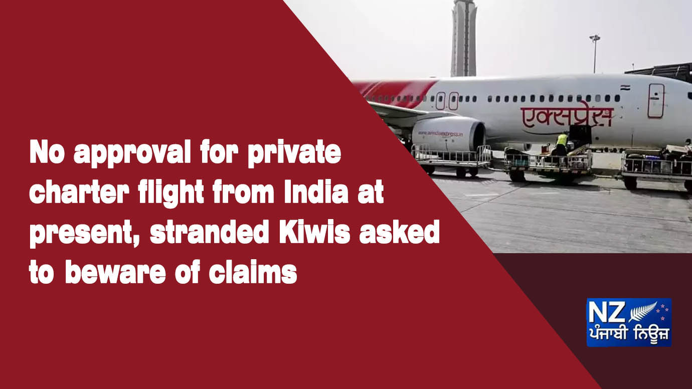 No approval for private charter flight from India at present, stranded Kiwis asked to beware of claims - NZ Punjabi News