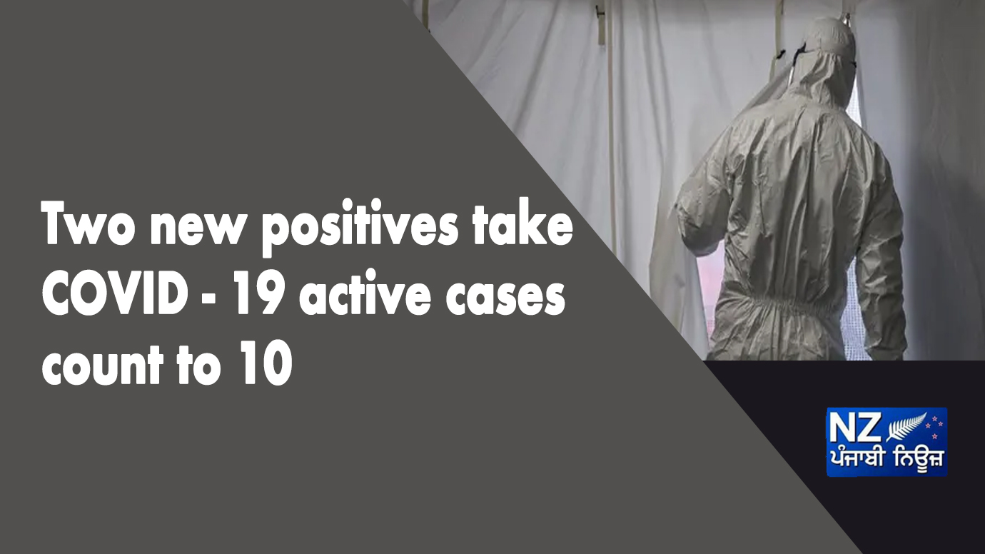 Two new positives take COVID - 19 active cases count to 10 - NZ Punjabi News