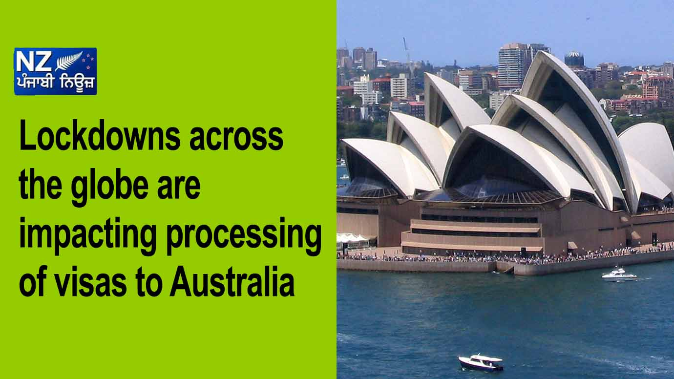 Lockdowns across the globe are impacting processing of visas to Australia - NZ Punjabi News