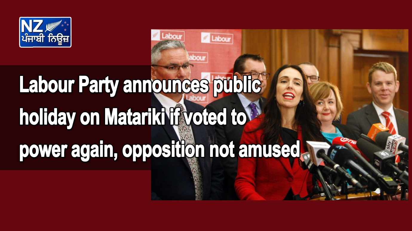 Labour Party announces public holiday on Matariki if voted to power again, opposition not amused - NZ Punjabi News