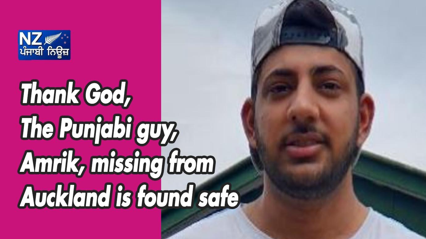 Thank God, The Punjabi guy Amrik, missing from Auckland is found safe - NZ Punjabi News