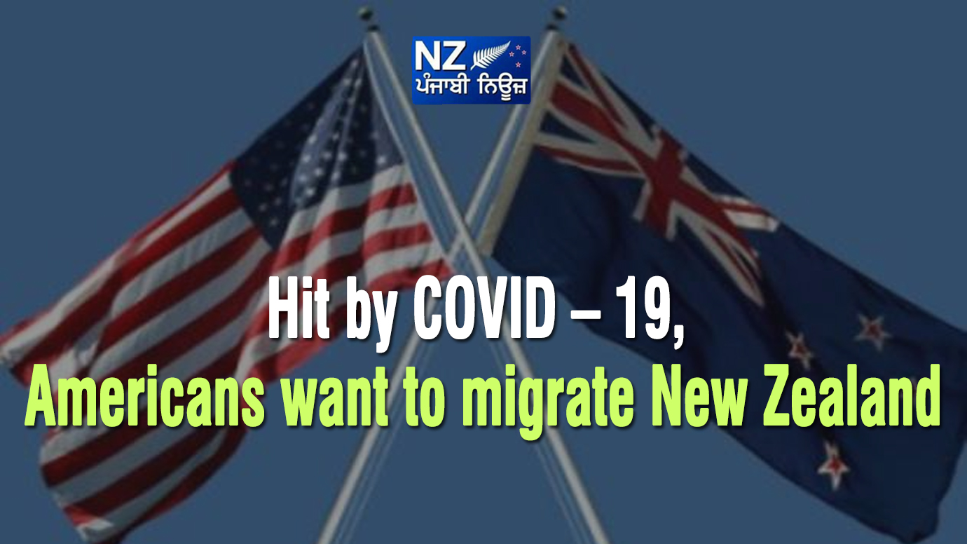 Hit by COVID – 19, Americans want to migrate New Zealand - NZ Punjabi News