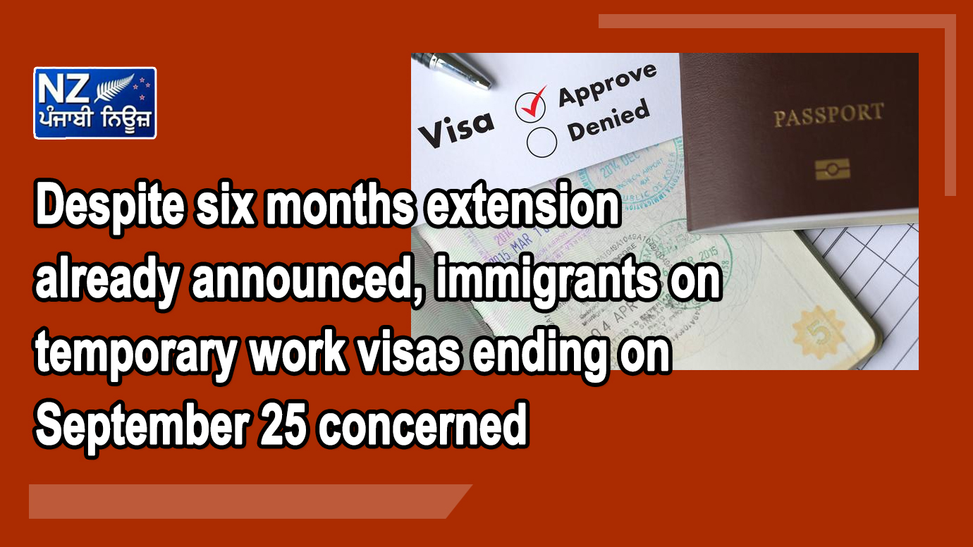 Despite six months extension already announced, immigrants on temporary work visas ending on September 25 concerned - NZ Punjabi News