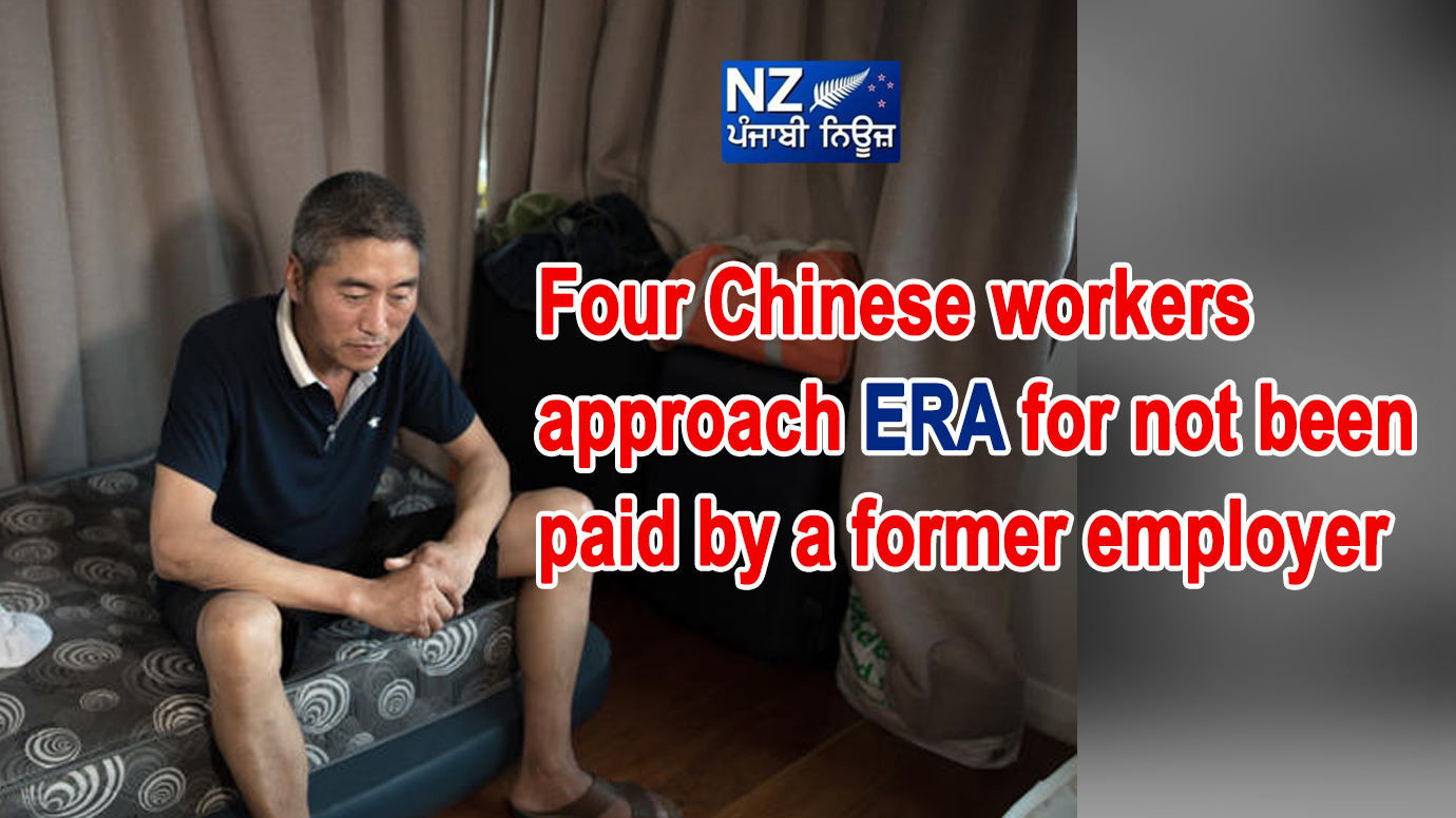 Four Chinese workers approach ERA for not been paid by a former employer - NZ Punjabi News