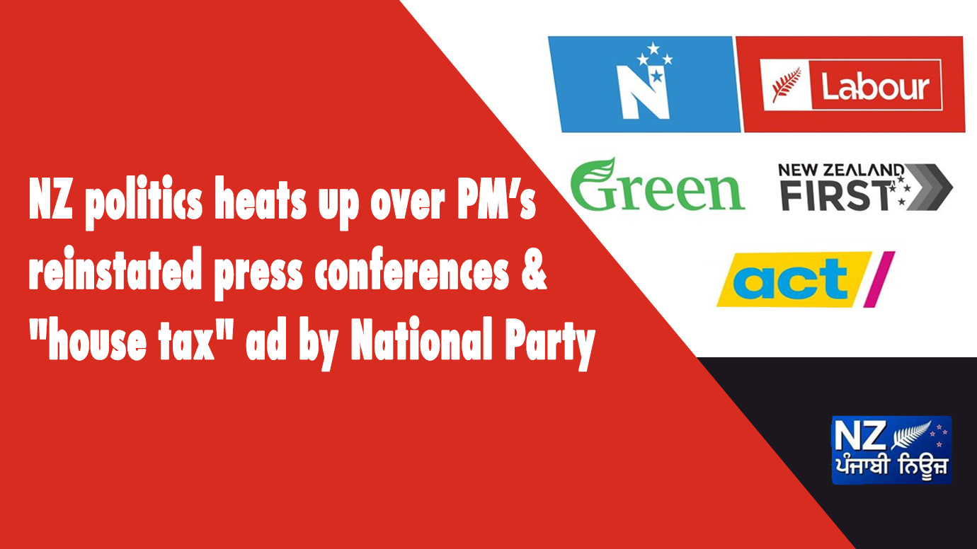 "NZ politics heats up over PM's reinstated press conferences and ""house tax"" ad by National Party - NZ Punjabi News"