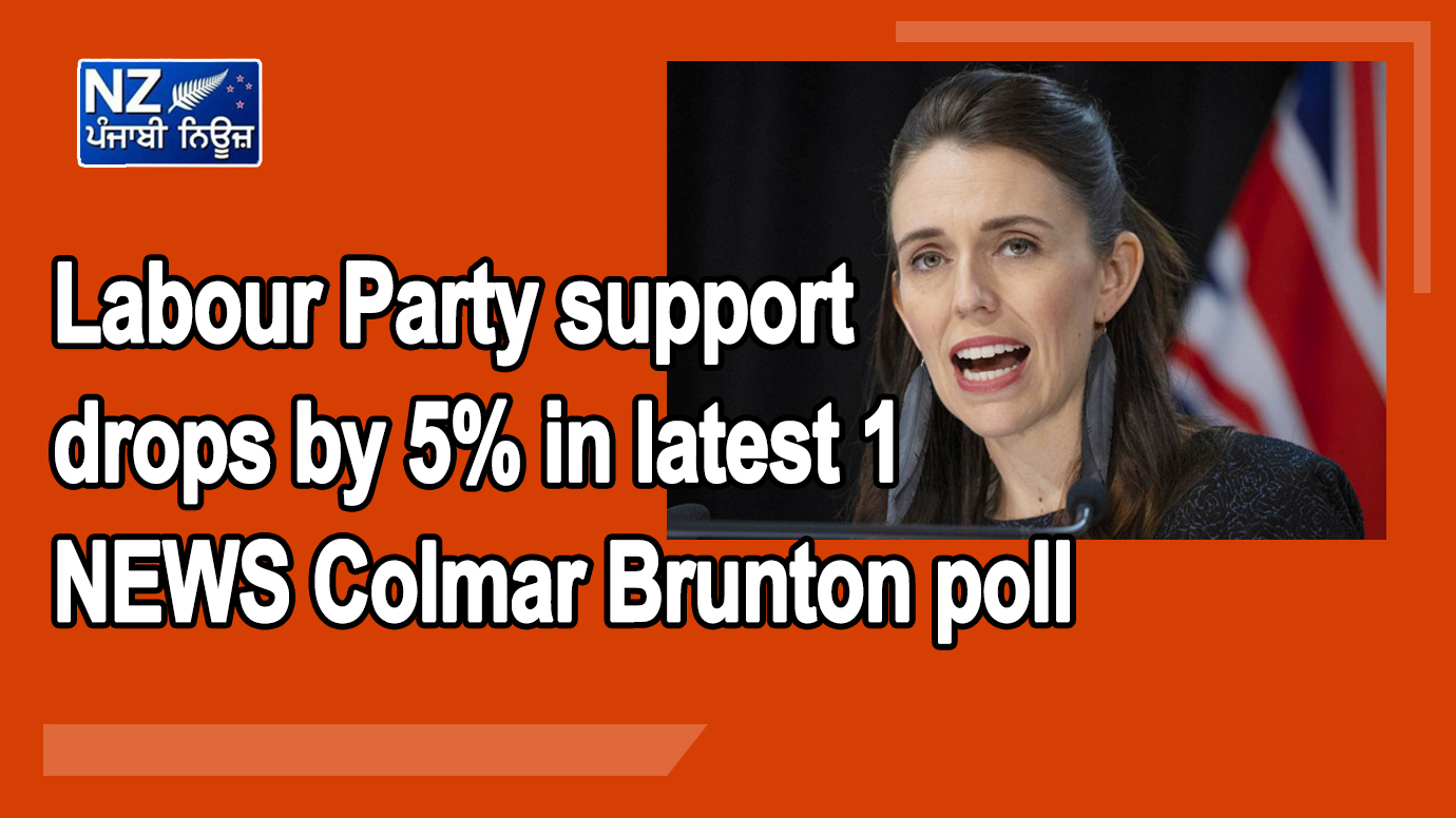 Labour Party support drops by 5% in latest 1 NEWS Colmar Brunton poll - NZ Punjabi News