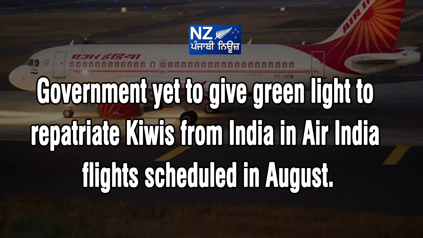 Government yet to give green light to repatriate Kiwis from India in Air India flights scheduled in August. - NZ Punjabi News