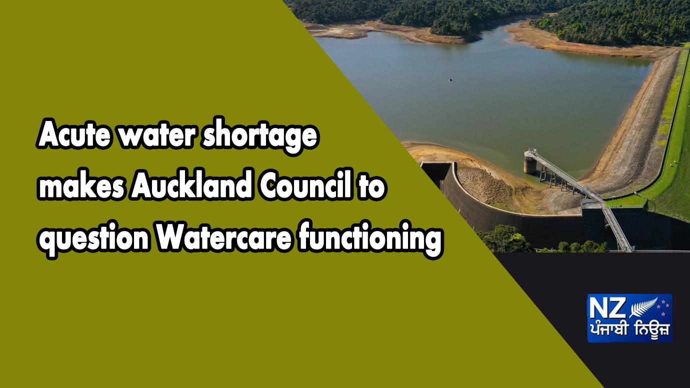 Acute water shortage makes Auckland Council to question Watercare functioning - NZ Punjabi News