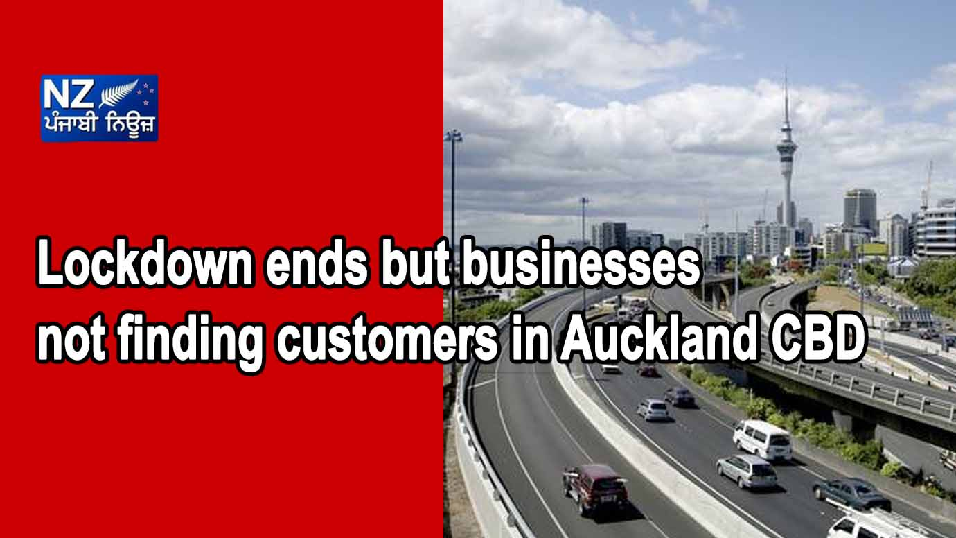 Lockdown ends but businesses not finding customers in Auckland CBD - NZ Punjabi News